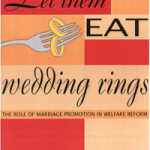 Let Them Eat Wedding Rings Report Questions Marriage Promotion in Welfare Reform